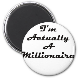 I'm Actually A Millionaire 2 Inch Round Magnet