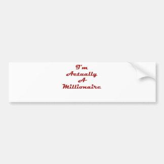 I'm Actually A Millionaire Bumper Sticker