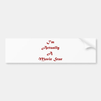 I'm Actually A Movie Star Bumper Sticker