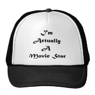 I'm Actually A Movie Star Trucker Hat