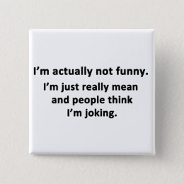 I'm actually not funny. pinback button