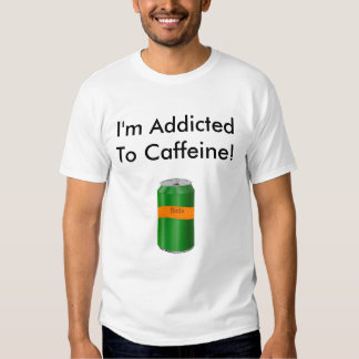 I'm Addicted To Caffeine! Tee Shirt