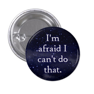 I'm afraid I can't do that button Pinback Buttons