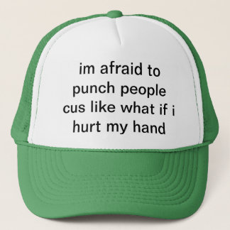 im afraid to punch people cus like what if i hurt trucker hat