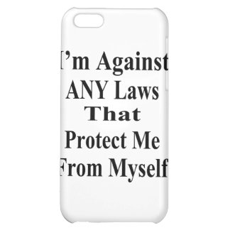 I'm Against ANY Laws Tha Protect Me From Myself iPhone 5C Case