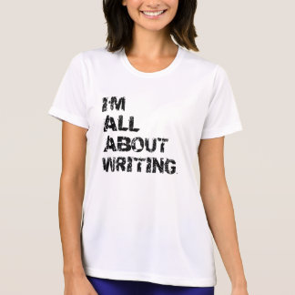 I'm All About Writing T-Shirt