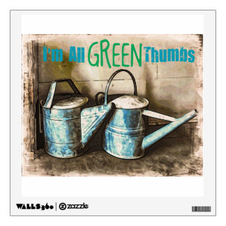 I'm all Green Thumbs Wall Decal