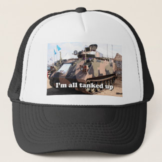I'm all tanked up: armored military tank trucker hat
