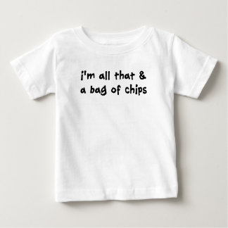 I'm All That & a Bag of Chips T-Shirt