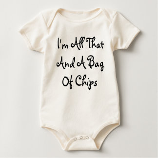 I'm All That And A Bag Of Chips Baby Bodysuit
