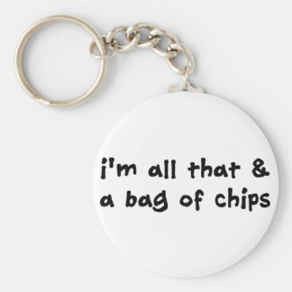 I'm All That and a Bag of Chips Item Keychain