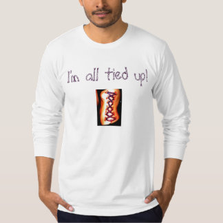 I'm all tied up! T-Shirt