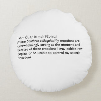 I'm all up in my feelings defined: round pillow