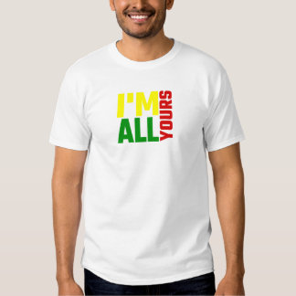 I'm All Yours Shirt