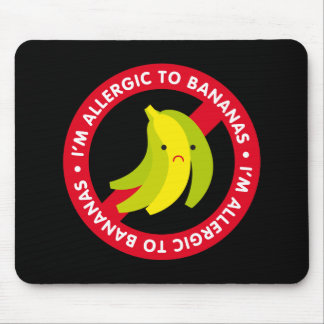 I'm allergic to bananas! Banana allergy Mouse Pad