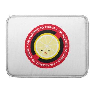 I'm allergic to citrus! MacBook pro sleeve