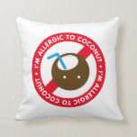 I'm allergic to coconuts! Coconut allergy Throw Pillows