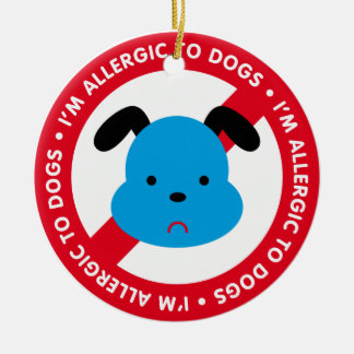 I'm allergic to dogs! Dog allergy Ceramic Ornament