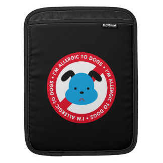 I'm allergic to dogs! Dog allergy Sleeve For iPads