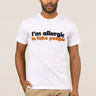 I'm allergic to fake people T-Shirt