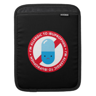 I'm allergic to ibuprophen! Ibuprophen allergy iPad Sleeve