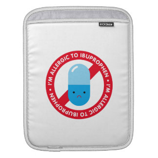 I'm allergic to ibuprophen! Ibuprophen allergy Sleeve For iPads