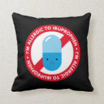 I'm allergic to ibuprophen! Ibuprophen allergy Throw Pillow
