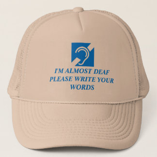I'M ALMOST DEAF PLEASE WRITE YOUR WORDS TRUCKER HAT