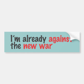 I'm already against the new war car bumper sticker