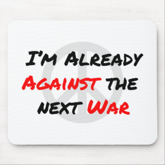 I'm Already Against War Mouse Pad