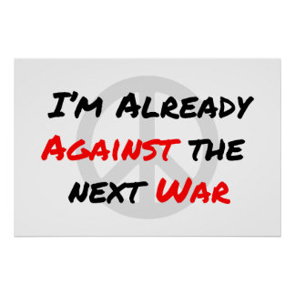 I'm Already Against War Poster