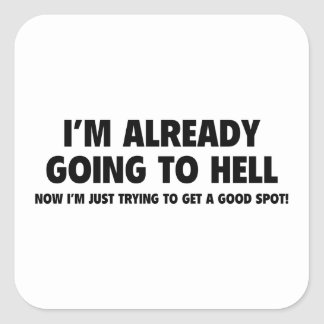 I'm Already Going To Hell Square Sticker
