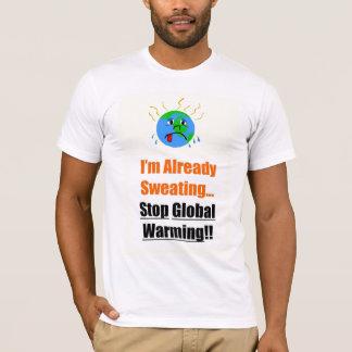 I'm Already Sweating..Stop Global Warning!! T-Shirt