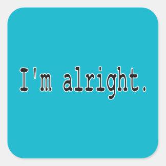I'm alright square sticker