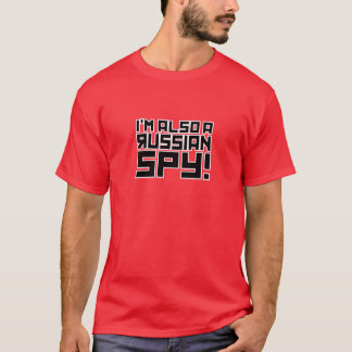 I'm Also A Russian Spy T-Shirt