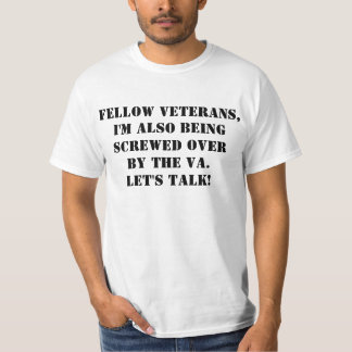I'M ALSO BEING SCREWED OVER BY THE VA. LET'S TALK T-Shirt