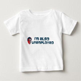 I'm also Unemployed, Mitt Romney Baby T-Shirt