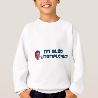 I'm also Unemployed, Mitt Romney Sweatshirt