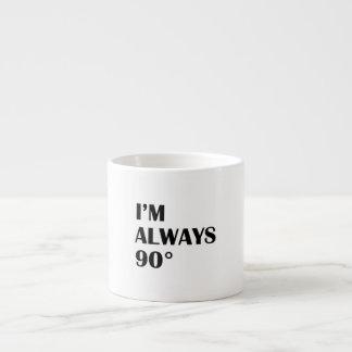 I'm Always 90 Degrees 6 Oz Ceramic Espresso Cup