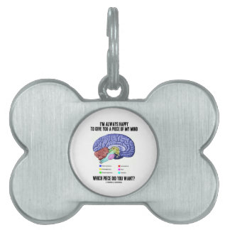 I'm Always Happy To Give You A Piece Of My Mind Pet ID Tag