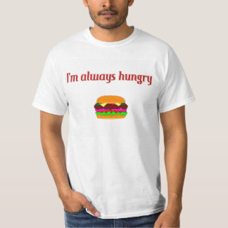 I'm Always Hungry T-shirt