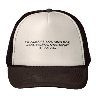 I'm always looking for meaningful one night sta... trucker hat