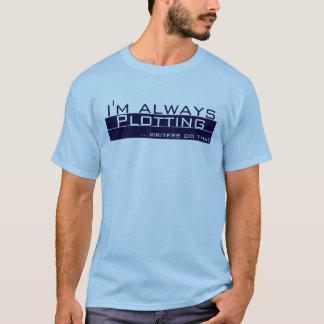 I'm Always Plotting T-Shirt