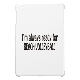 I'm always ready for Beach Volleyball iPad Mini Covers