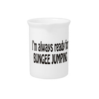 I'm always ready for Bungee Jumping. Drink Pitcher
