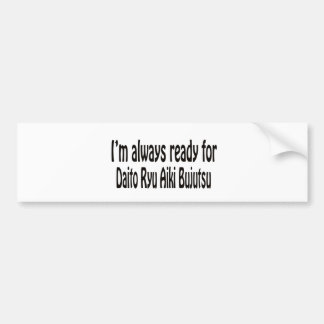 I'm always ready for Daito Ryu Aiki Bujutsu. Bumper Stickers