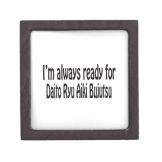 I'm always ready for Daito Ryu Aiki Bujutsu. Premium Gift Box