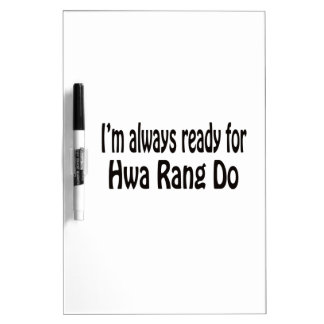 I'm always ready for Hwa Rang Do. Dry-Erase Boards