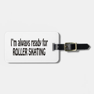 I'm always ready for Roller Skating. Bag Tag