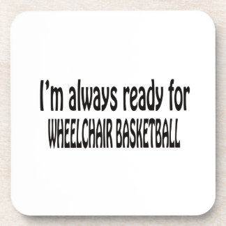 I'm always ready for Wheelchair basketball Coaster